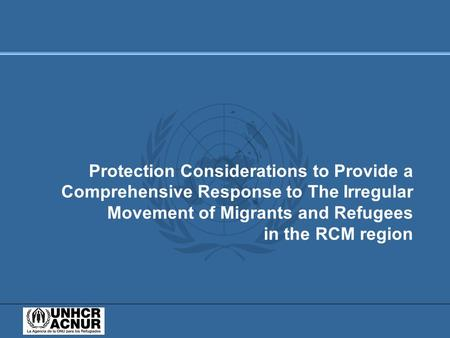 Protection Considerations to Provide a Comprehensive Response to The Irregular Movement of Migrants and Refugees in the RCM region.