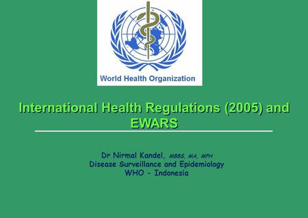 Disease Surveillance and Epidemiology (DSE) – WHO Indonesia 1 |1 | International Health Regulations (2005) and EWARS Dr Nirmal Kandel, MBBS, MA, MPH Disease.