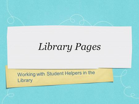 Working with Student Helpers in the Library Library Pages.