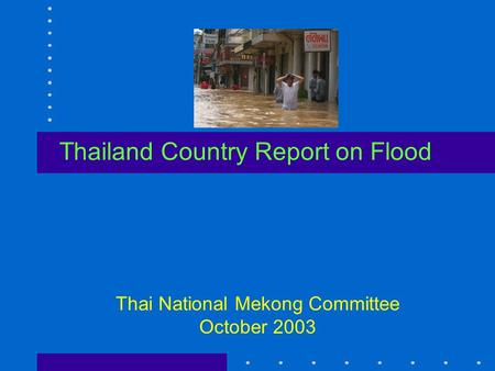 Thailand Country Report on Flood Thai National Mekong Committee October 2003.