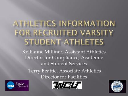 Kellianne Milliner, Assistant Athletics Director for Compliance, Academic and Student Services Terry Beattie, Associate Athletics Director for Facilities.