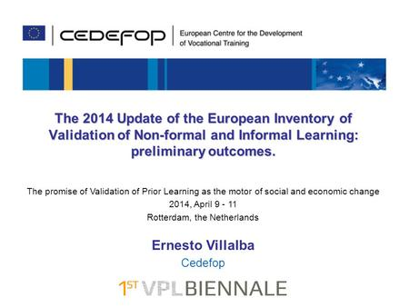 The 2014 Update of the European Inventory of Validation of Non-formal and Informal Learning: preliminary outcomes. Ernesto Villalba Cedefop The promise.