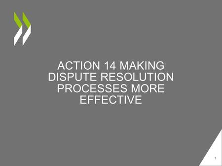 ACTION 14 MAKING DISPUTE RESOLUTION PROCESSES MORE EFFECTIVE 1.