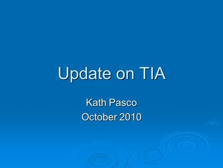 Update on TIA Kath Pasco October 2010.  Primary prevention has been effective in fall in incidence of first stroke  Major improvements still required.