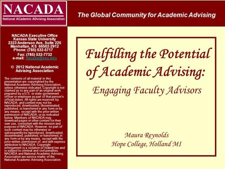 Fulfilling the Potential of Academic Advising: Engaging Faculty Advisors Maura Reynolds Hope College, Holland MI The Global Community for Academic Advising.