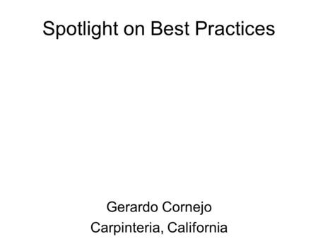 Spotlight on Best Practices Gerardo Cornejo Carpinteria, California.