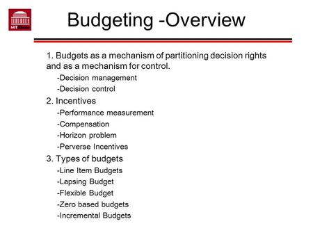 Budgeting -Overview 1. Budgets as a mechanism of partitioning decision rights and as a mechanism for control. -Decision management -Decision control 2.
