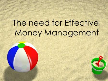 The need for Effective Money Management. Basic Economic Problem ZLimited Financial resources and unlimited wants/needs ZApplies to consumers, businesses.