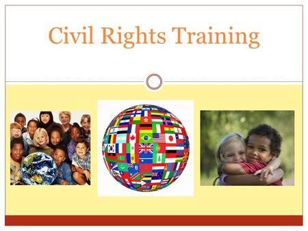 Civil Rights Training. Goals of Civil Rights Equal treatment for all applicants and participants Elimination of illegal barriers that prevent people from.