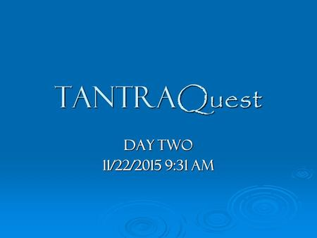 Tantra Quest Day Two 11/22/2015 9:32 AM11/22/2015 9:32 AM11/22/2015 9:32 AM.