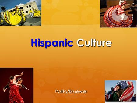 "Hispanic Culture Polito/Bruewer. ""Hispanic"" Basics:   Term ""Hispanic"" was created by the U.S. government to bring together a large and varied population."