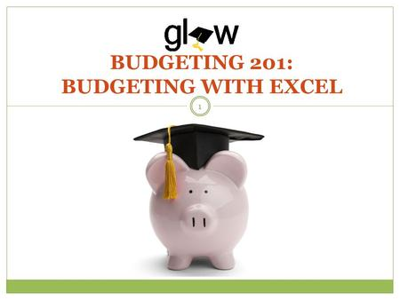BUDGETING 201: BUDGETING WITH EXCEL 1. STUDENTS WILL UNDERSTAND THE CONCEPT AND PURPOSE OF BUDGETING. STUDENTS WILL GET FAMILIAR WITH EXCEL AND PRACTICE.