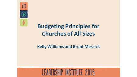 Budgeting Principles for Churches of All Sizes Kelly Williams and Brent Messick.