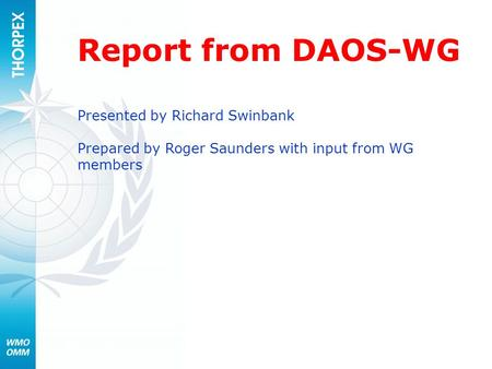 Report from DAOS-WG Presented by Richard Swinbank Prepared by Roger Saunders with input from WG members.