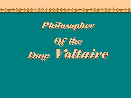 Philosopher Of the Day: Voltaire.