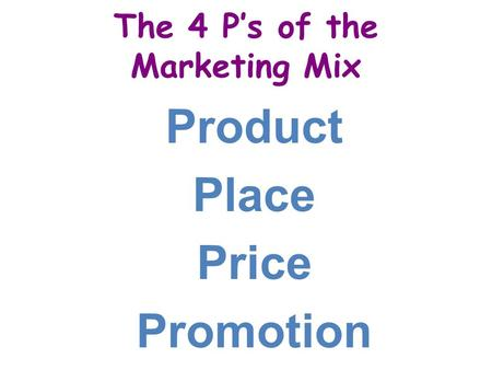 The 4 P's of the Marketing Mix Product Place Price Promotion.