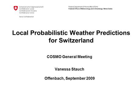 Federal Department of Home Affairs FDHA Federal Office of Meteorology and Climatology MeteoSwiss Local Probabilistic Weather Predictions for Switzerland.