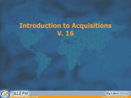 Introduction to Acquisitions V. 16. Acquisitions 2 Session Agenda Stage 0: Introduction Stage 1: Budgets Stage 2: Vendors Stage 3: Currencies Stage 4: