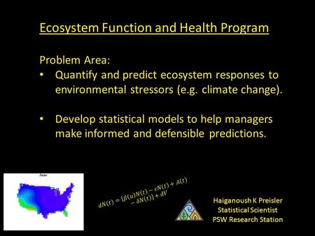 Ecosystem Function and Health Program Problem Area: Quantify and predict ecosystem responses to environmental stressors (e.g. climate change). Develop.