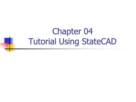 Chapter 04 Tutorial Using StateCAD. Objective This tutorial will give you exposure to using StateCAD and VHDL Using HDL Bencher and Modelsim for simulating.