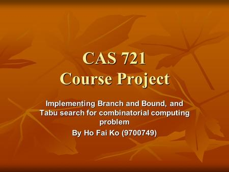 CAS 721 Course Project Implementing Branch and Bound, and Tabu search for combinatorial computing problem By Ho Fai Ko (9700749)