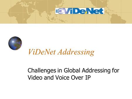 ViDeNet Addressing Challenges in Global Addressing for Video and Voice Over IP.