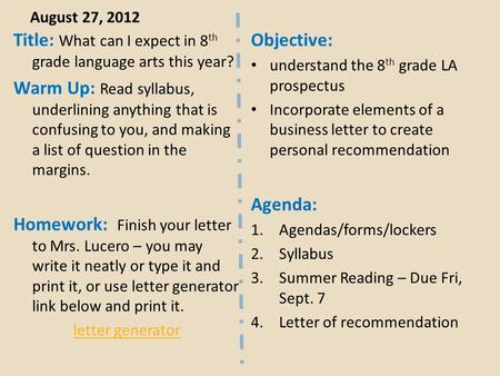 August 27, 2012 Title: What can I expect in 8 th grade language arts this year? Warm Up: Read syllabus, underlining anything that is confusing to you,
