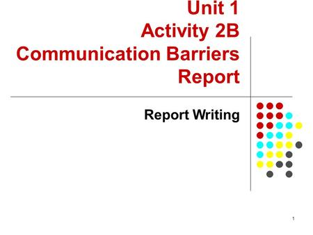 1 Unit 1 Activity 2B Communication Barriers Report Report Writing.