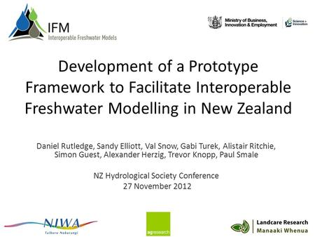 Development of a Prototype Framework to Facilitate Interoperable Freshwater Modelling in New Zealand Daniel Rutledge, Sandy Elliott, Val Snow, Gabi Turek,