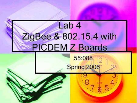 Lab 4 ZigBee & 802.15.4 with PICDEM Z Boards 55:088 Spring 2006.