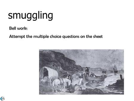 Bell work: Attempt the multiple choice questions on the sheet smuggling.