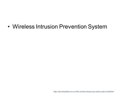 Wireless Intrusion Prevention System https://store.theartofservice.com/the-wireless-intrusion-prevention-system-toolkit.html.