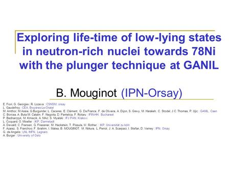 Exploring life-time of low-lying states in neutron-rich nuclei towards 78Ni with the plunger technique at GANIL B. Mouginot (IPN-Orsay) E. Fiori, G. Georgiev,