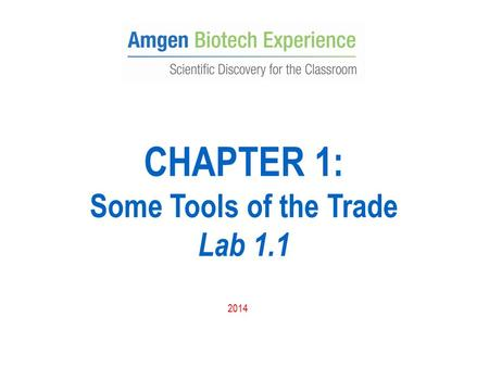 CHAPTER 1: Some Tools of the Trade Lab 1.1 2014. Purpose of Lab 1.1 Become familiar with the small volumes of solutions used in molecular biology Introduce.