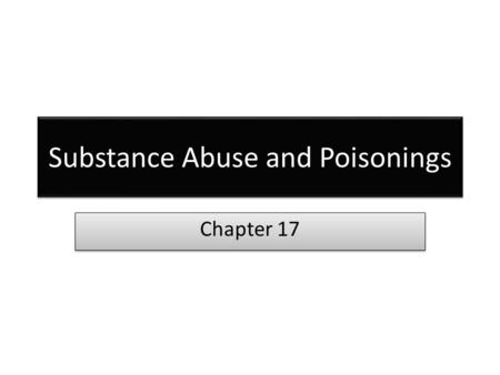 Substance Abuse and Poisonings Chapter 17. Identifying the Patient and the Poison Poison- any substance who's chemical reaction can damage body structures.