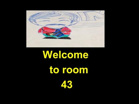 Welcome to room 43. Schedule for 2012-2013 Period 1…Social Studies Period 2…Language Period 3…Social Studies Period 4…Language Period 5… Social Studies.