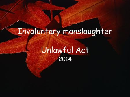 Involuntary manslaughter Unlawful Act 2014. 11/22/2015 copyright 2006 Free template from brainybetty.com ALL RIGHTS RESERVED. 2 For starters... Using.