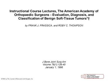 Instructional Course Lectures, The American Academy of Orthopaedic Surgeons - Evaluation, Diagnosis, and Classification of Benign Soft-Tissue Tumors*†
