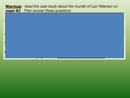 Warmup: Read the case study about the murder of Laci Peterson on page 82. Then answer these questions: 1.True or False: Laci Peterson was pregnant at the.