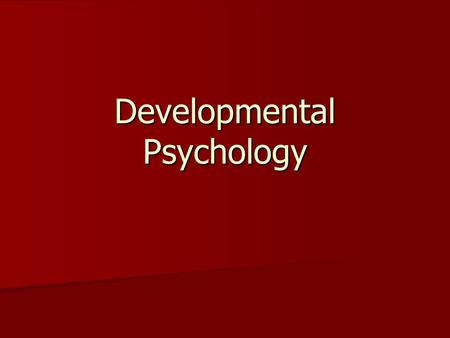 Developmental Psychology. Field in which psychologists study how people grow and change throughout the life span Field in which psychologists study how.