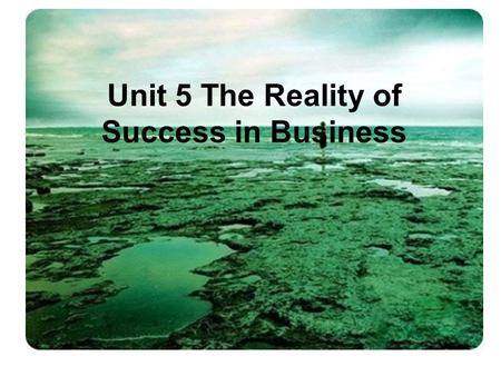 Unit 5 The Reality of Success in Business Objectives Focus 1.1 Introducing yourself 1.2 Saying where you are from 1.3 Introducing other people Sum-up.