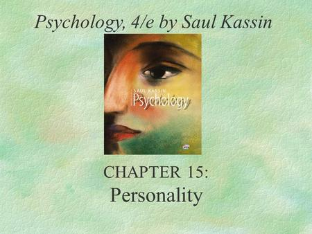 CHAPTER 15: Personality Psychology, 4/e by Saul Kassin.