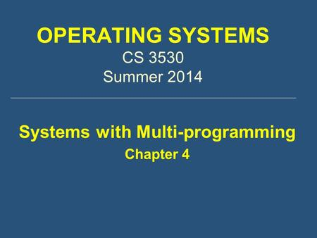OPERATING SYSTEMS CS 3530 Summer 2014 Systems with Multi-programming Chapter 4.