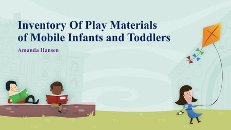 Inventory Of Play Materials of Mobile Infants and Toddlers Amanda Hansen.