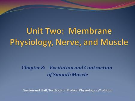 Unit Two: Membrane Physiology, Nerve, and Muscle