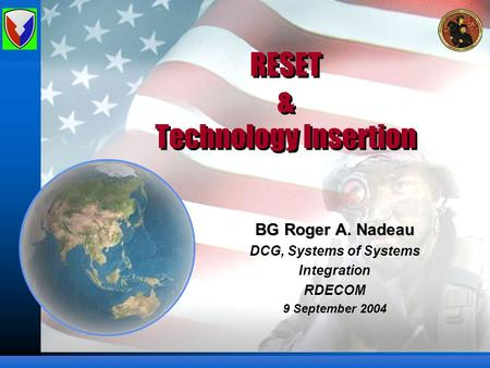 RESET & Technology Insertion BG Roger A. Nadeau DCG, Systems of Systems Integration RDECOM 9 September 2004.