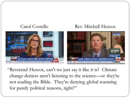 """Reverend Hescox, can't we just say it like it is? Climate change deniers aren't listening to the science—or they're not reading the Bible. They're denying."