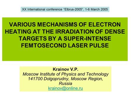 VARIOUS MECHANISMS OF ELECTRON HEATING AT THE IRRADIATION OF DENSE TARGETS BY A SUPER-INTENSE FEMTOSECOND LASER PULSE Krainov V.P. Moscow Institute of.