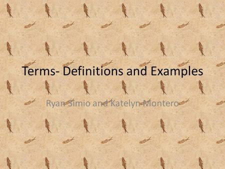 Terms- Definitions and Examples Ryan Simio and Katelyn Montero.
