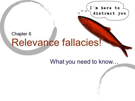 Relevance fallacies! What you need to know… Chapter 6.